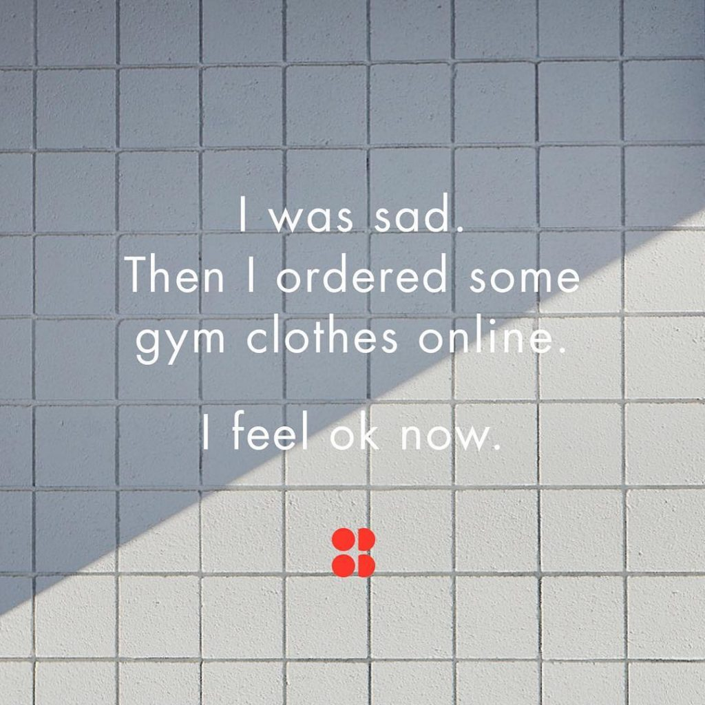 I was sad. Then I ordered some gym clothes online. I feel ok now. Sweaty Betty.